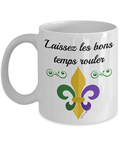- Mardi Gras Coffee Mug. Two sided. Let the good times roll, laissez les bons temps rouler, Louisiana, Tri-color Fleur de lis, English, French, New Orlea