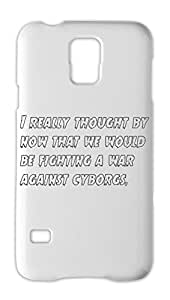 I really thought by now that we would be fighting a war Samsung Galaxy S5 Plastic Case