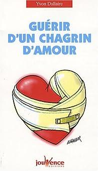 Guérir d'un chagrin d'amour par Yvon Dallaire