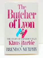 The Butcher of Lyon: The Story of Infamous Nazi Klaus Barbie