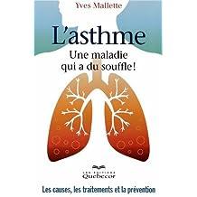 L'asthme, une maladie qui a du souffle!: Les causes, les traitements et la prévention