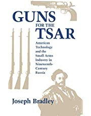 Guns for the Tsar: American Technology and the Small Arms Industry in Nineteenth-Century Russia