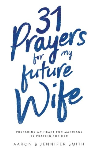 Pdf Teen 31 Prayers for My Future Wife: Preparing My Heart for Marriage by Praying for Her