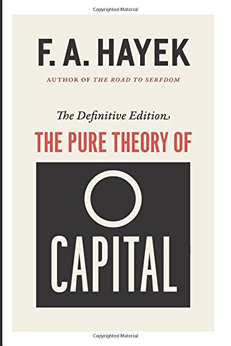 The Pure Theory of Capital (The Collected Works of F. A. Hayek)