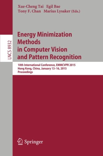 Energy Minimization Methods In Computer Vision And Pattern Recognition: 10th International Conference, EMMCVPR 2015, Hong Kong, China, January 13-16, ... (Lecture Notes In Computer Science)