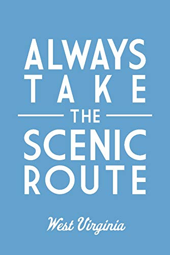 (West Virginia - Always Take the Scenic Route - Simply Said (9x12 Art Print, Wall Decor Travel Poster))