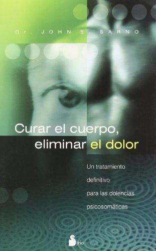 Curar El Cuerpo, Eliminar El Dolor (Spanish Edition)