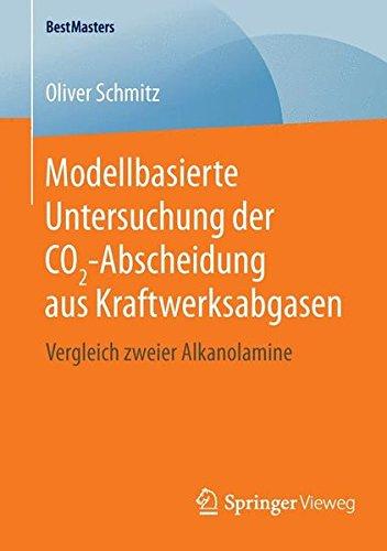 Modellbasierte Untersuchung der CO2-Abscheidung aus Kraftwerksabgasen: Vergleich zweier Alkanolamine (BestMasters)