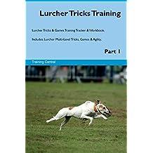 Lurcher Tricks Training Lurcher Tricks & Games Training Tracker & Workbook. Includes: Lurcher Multi-Level Tricks, Games & Agility. Part 1