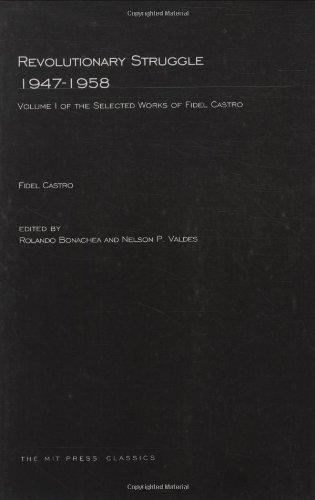 Revolutionary Struggle 1947--1958: Selected Works of Fidel Castro (MIT Press) (Volume 1)