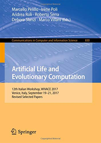 Download Artificial Life and Evolutionary Computation: 12th Italian Workshop, WIVACE 2017, Venice, Italy, September 19-21, 2017, Revised Selected Papers (Communications in Computer and Information Science) pdf epub