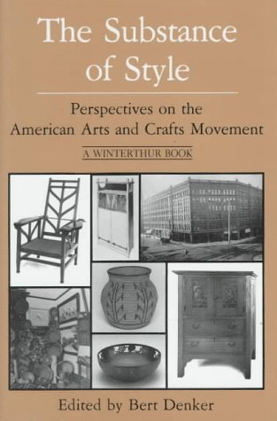 The Substance of Style: Perspectives on the American Arts and Crafts Movement