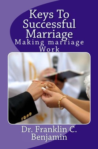 The Keys To Successful Marriage: Making marriage (Keys To A Successful Marriage)