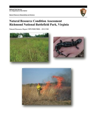 Natural Resource Condition Assessment Richmond National Battlefield Park, Virginia (Natural Resource Report NPS/NER/NRR?2012/548)