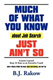 MUCH OF WHAT YOU KNOW about Job Search JUST AIN'T SO: Lessons Learned from 24 Years as an Executive Coach