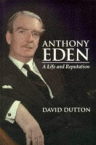 Anthony Eden: A Life and Reputation (Hodder Arnold Publication)