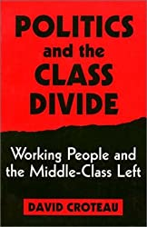 Politics and the Class Divide: Working People and the Middle Class Left (Labor And Social Change)