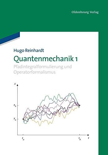 Quantenmechanik 1: Pfadintegralformulierung und Operatorformalismus: Pfadintegralformulierung und Operatorformalismus  [Reinhardt, Hugo] (Tapa Blanda)