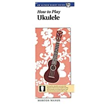 How to Play Ukulele: A Complete Ukulele Course for the Beginner That Is Easy and Fun to Play (Handy Guide)