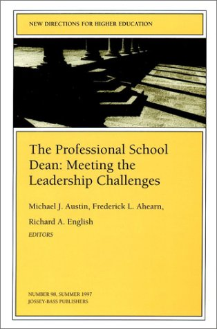 The Professional School Dean: Meeting the Leadership Challenges: New Directions for Higher Education (J-B HE Single Issu