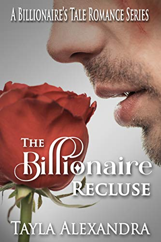 The Billionaire Recluse (A Billionaire's Tale Romance Series Book 1) by [Alexandra, Tayla]