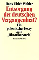 Entsorgung der deutschen Vergangenheit?: Ein polemischer Essay zum Historikerstreit (Beck'sche Reihe)