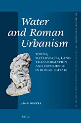 Water and Roman Urbanism (Mnemosyne Supplements; History and Archaeology of Classical Antiquity)