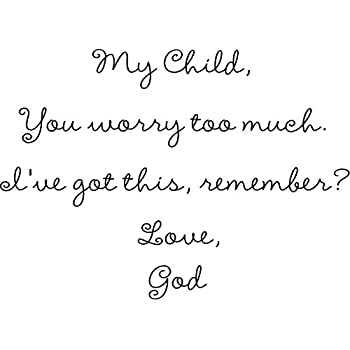 My Child You Worry Too Much Ive Got This Remember Love God
