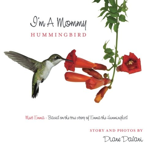 I'm a Mommy Hummingbird: Meet Emma - Based on the true story of Emma the Hummingbird