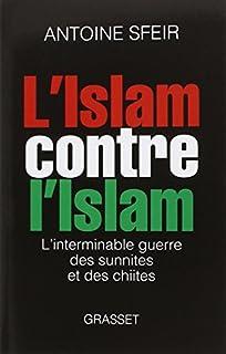 L'islam contre l'islam : l'interminable guerre des sunnites et des chiites, Sfeir, Antoine