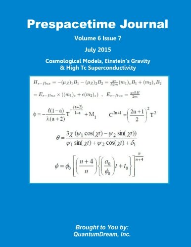 Download Prespacetime Journal Volume 6 Issue 7: Cosmological Models, Einstein?s Gravity & High Tc Superconductivity PDF