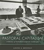 Louise A. Mozingo: Pastoral Capitalism : A History of Suburban Corporate Landscapes (Paperback); 2014 Edition