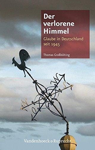 Der verlorene Himmel: Glaube in Deutschland seit 1945 (German Edition)