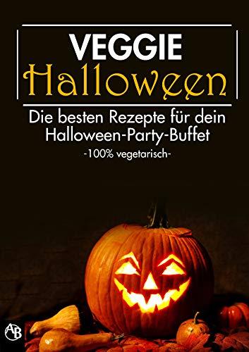 (VEGGIE HALLOWEEN - Die besten Rezepte für dein Halloween-Party-Buffet -100% vegetarisch- (German)