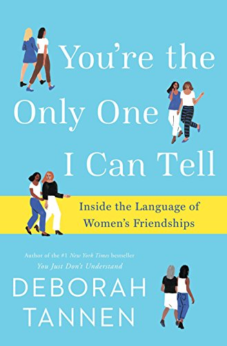 You're the Only One I Can Tell: Inside the Language of Women's Friendships by BALLANTINE