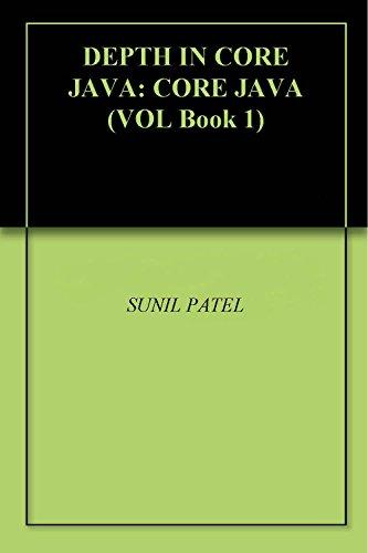 DEPTH IN CORE JAVA: CORE JAVA (VOL Book 1)