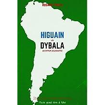 Higuain vs Dybala: La sfida Scudetto (Romanzo Sudamericano - Edizione Speciale Vol. 1) (Italian Edition)