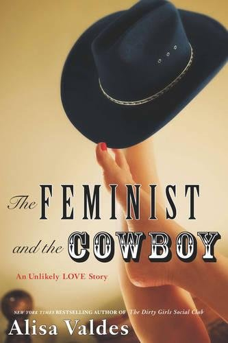 The feminist and the cowboy an unlikely love story alisa valdes the feminist and the cowboy an unlikely love story alisa valdes 9781592407903 amazon books fandeluxe Image collections