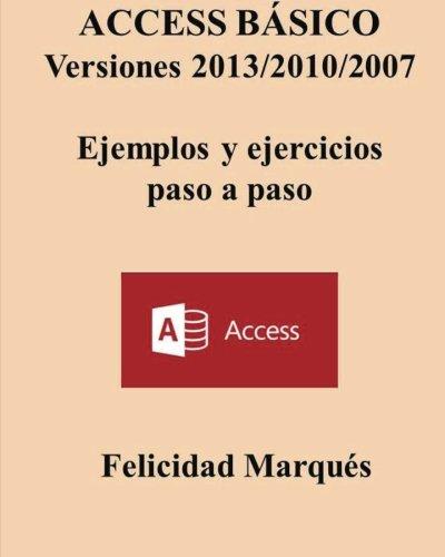 ACCESS BASICO. Versiones 2013/2010/2007. Ejemplos y ejercicios paso a paso Tapa blanda – 29 jul 2013 Felicidad Marques Createspace Independent Pub 1491224525 Databases - General
