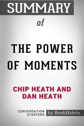 Summary of the Power of Moments by Chip Heath and Dan Heath Conversation Starters [Bookhabits] (Tapa Blanda)