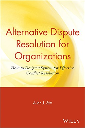 Alternative Dispute Resolution for Organizations: How to Design a System for Effective Conflict Reso