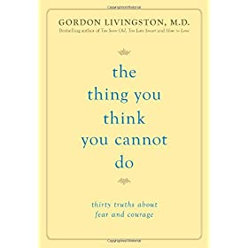Learn more about the book, The Thing You Think You Cannot Do: Thirty Truths About Fear and Courage
