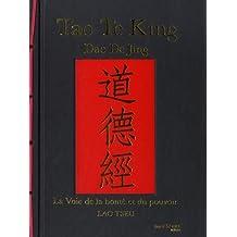 TAO TE KING : LA VOIE DE LA BONTÉ ET DU POUVOIR