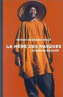 La mère des masques : un Dogon raconte
