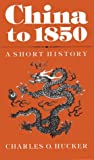 China to 1850, Charles O. Hucker, 0804709580