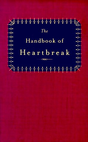 The Handbook of Heartbreak: 101 Poems of Lost Love and Sorrow