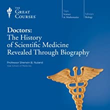 Doctors: The History of Scientific Medicine Revealed Through Biography Lecture by  The Great Courses, Sherwin B. Nuland Narrated by Professor Sherwin B. Nuland