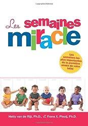Les Semaines Miracle: Sept bonds de développement mental prévisibles, liés à l'âge de votre bébé décrit en termes clairs les changements ... bébés au cours de leur première année de vie.