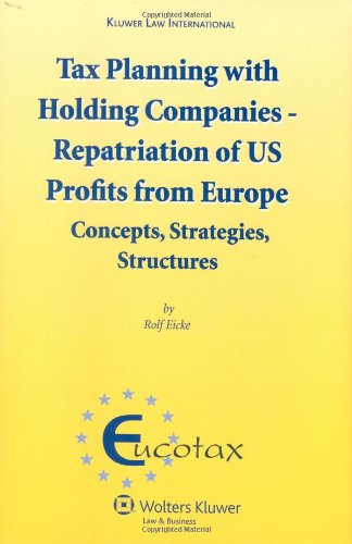 Tax Planning With Holding Companies   Repatriation Of U S  Profits From Europe  Concepts  Strategies  Structures  Eucotax Series On European Taxation