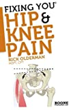 img - for Fixing You: Hip & Knee Pain: Self-treatment for IT band friction, arthritis, groin pain, bursitis, knee pain, PFS, AKPS, and other diagnoses book / textbook / text book